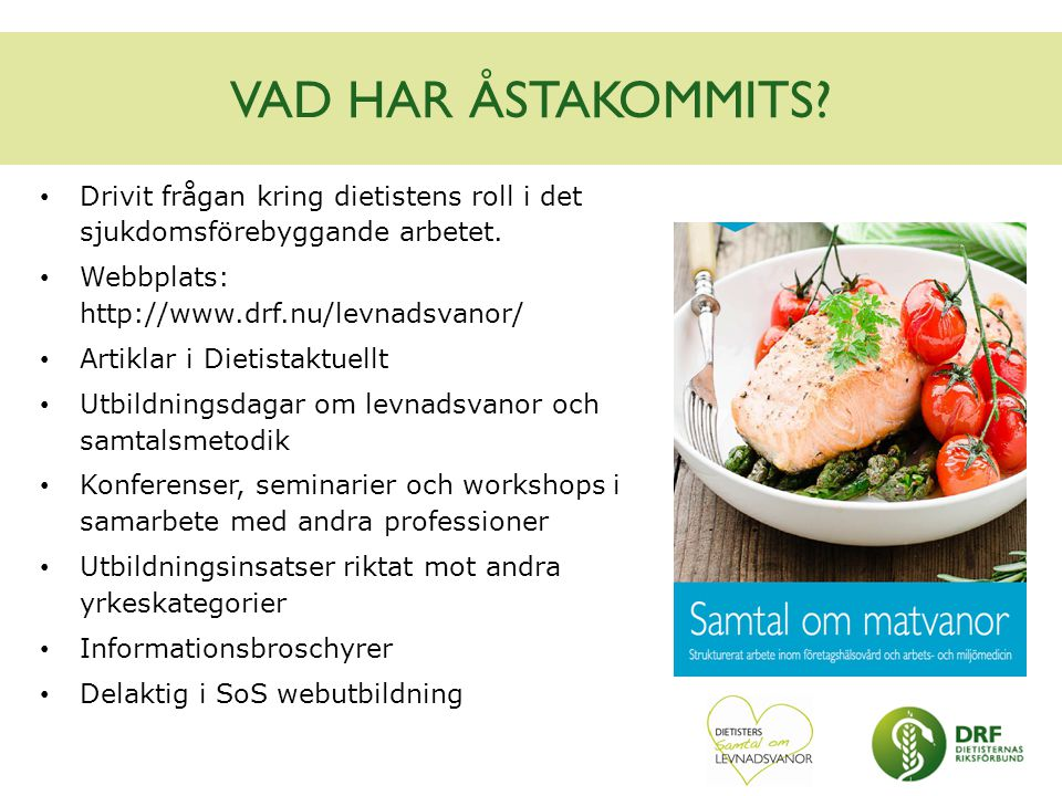 VAD HAR ÅSTAKOMMITS Drivit frågan kring dietistens roll i det sjukdomsförebyggande arbetet. Webbplats: http://www.drf.nu/levnadsvanor/
