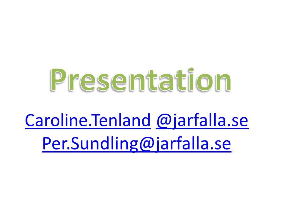 Caroline.Tenland @jarfalla.se Per.Sundling@jarfalla.se