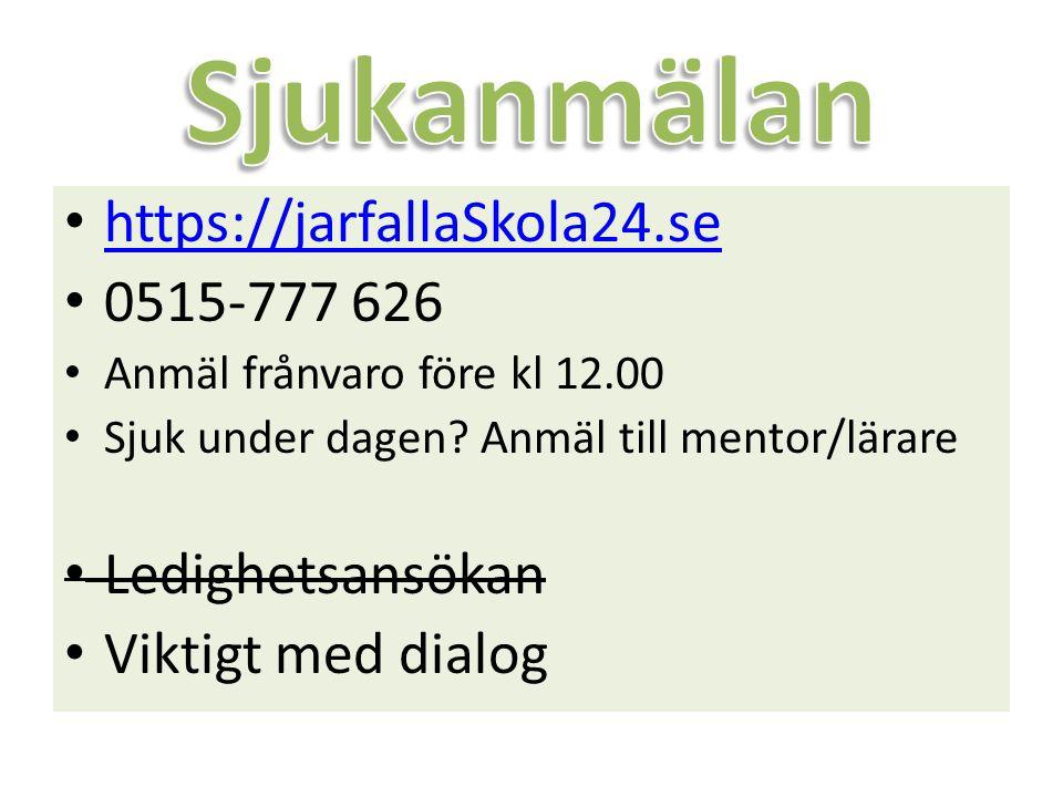 Sjukanmälan https://jarfallaSkola24.se 0515-777 626 Ledighetsansökan