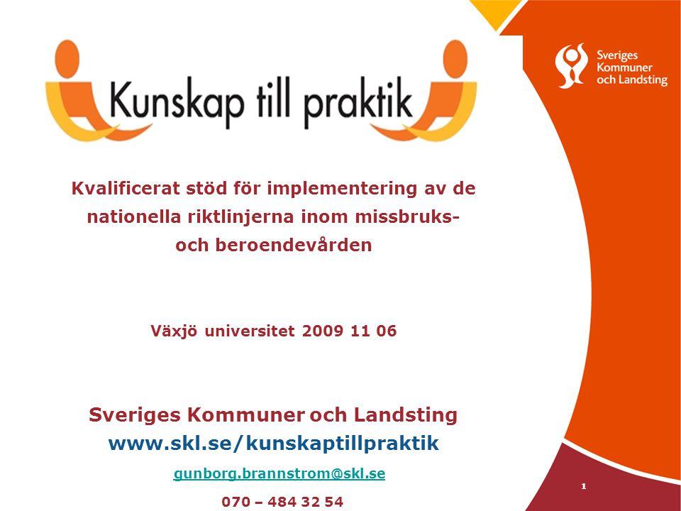Kvalificerat stöd för implementering av de nationella riktlinjerna inom missbruks- och beroendevården Växjö universitet 2009 11 06 Sveriges Kommuner och Landsting www.skl.se/kunskaptillpraktik gunborg.brannstrom@skl.se 070 – 484 32 54