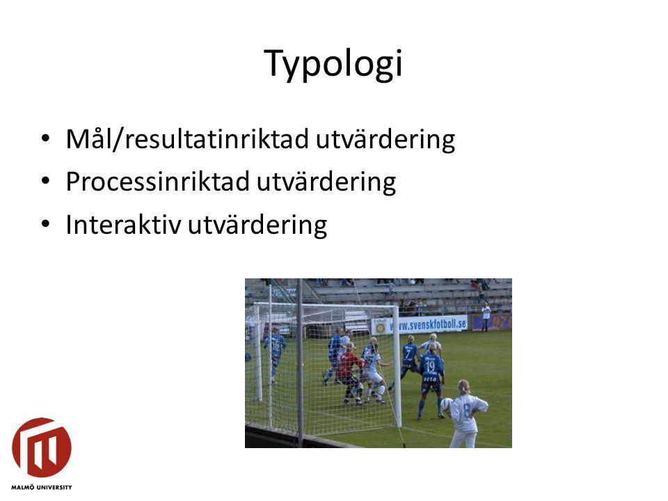 Typologi Mål/resultatinriktad utvärdering Processinriktad utvärdering
