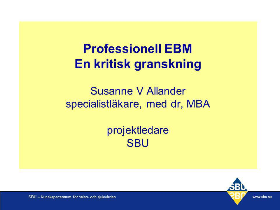 Professionell EBM En kritisk granskning Susanne V Allander specialistläkare, med dr, MBA projektledare SBU