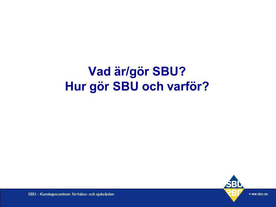 Vad är/gör SBU Hur gör SBU och varför