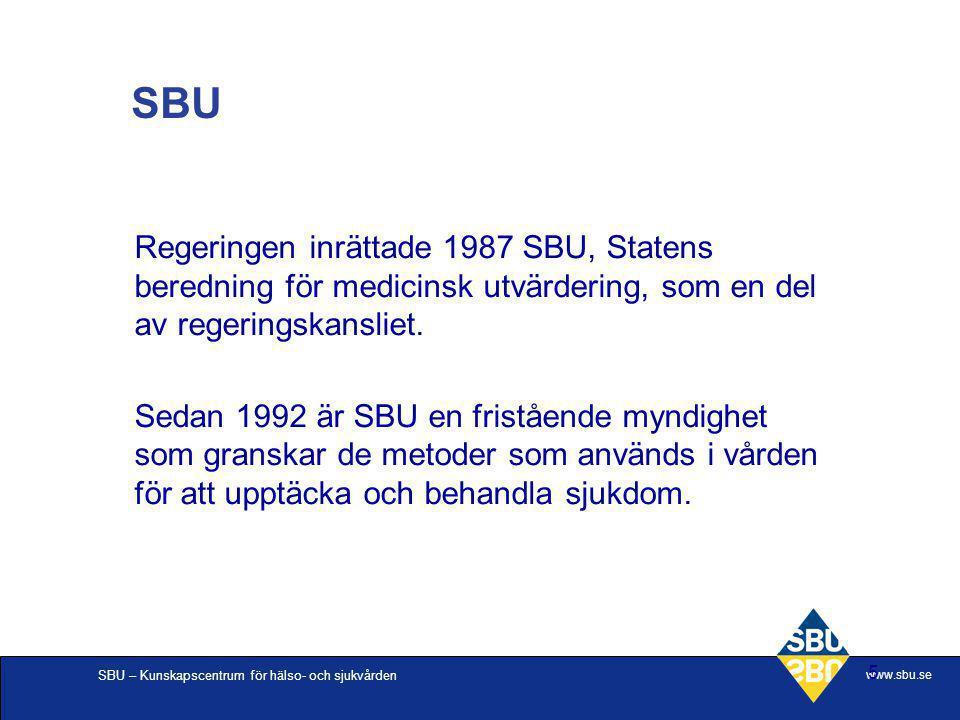 SBU Regeringen inrättade 1987 SBU, Statens beredning för medicinsk utvärdering, som en del av regeringskansliet.