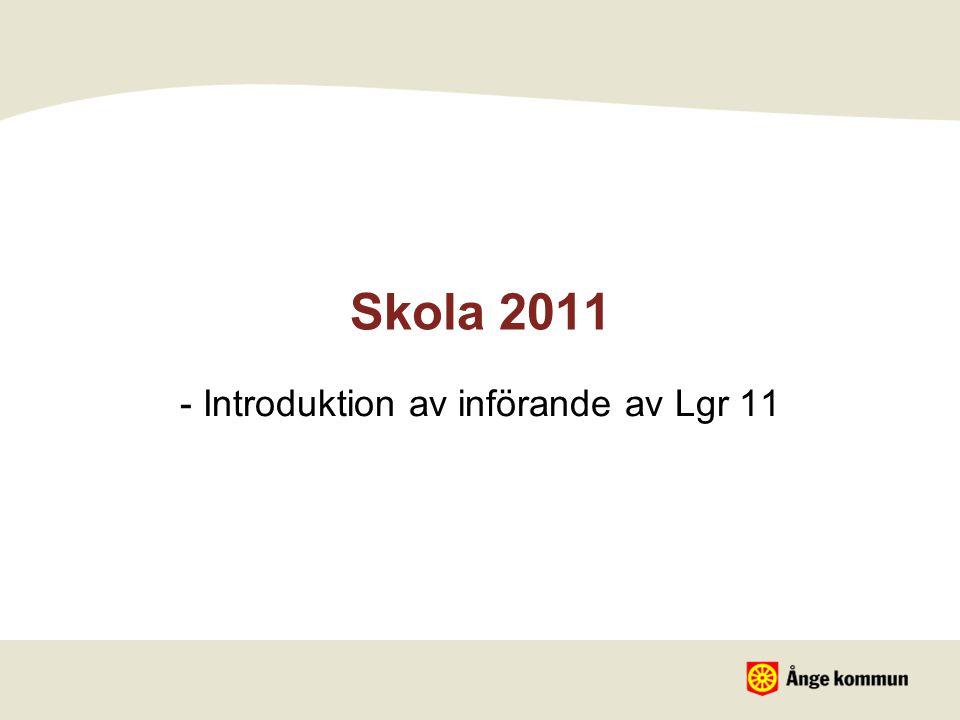 - Introduktion av införande av Lgr 11
