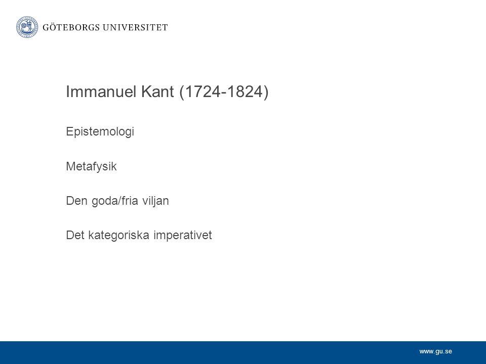 Immanuel Kant (1724-1824) Epistemologi Metafysik Den goda/fria viljan