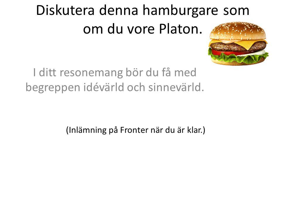 Diskutera denna hamburgare som om du vore Platon.
