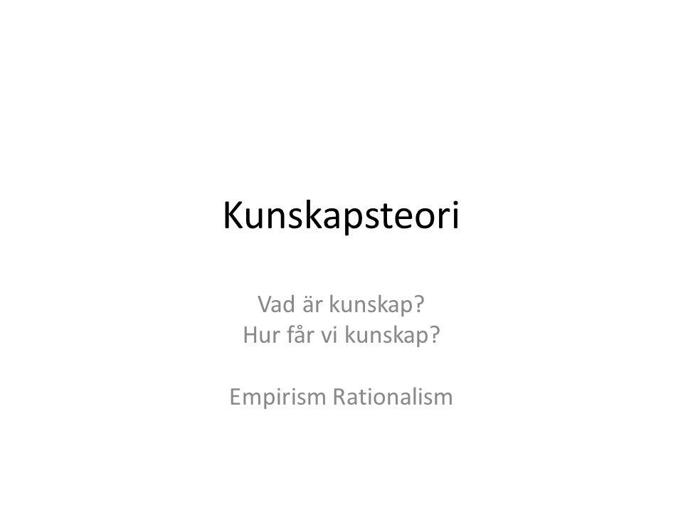 Vad är kunskap Hur får vi kunskap Empirism Rationalism