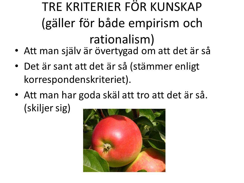 TRE KRITERIER FÖR KUNSKAP (gäller för både empirism och rationalism)