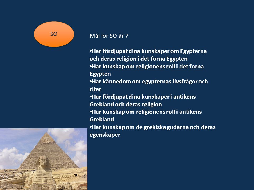 SO Mål för SO år 7. Har fördjupat dina kunskaper om Egypterna och deras religion i det forna Egypten.