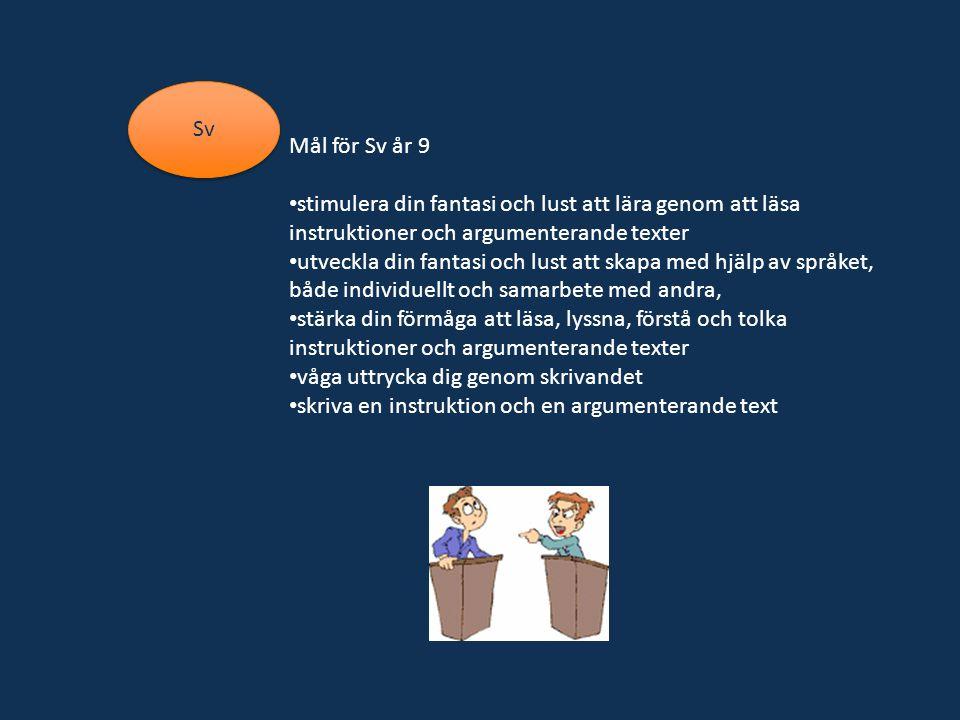 Sv Mål för Sv år 9. stimulera din fantasi och lust att lära genom att läsa instruktioner och argumenterande texter.