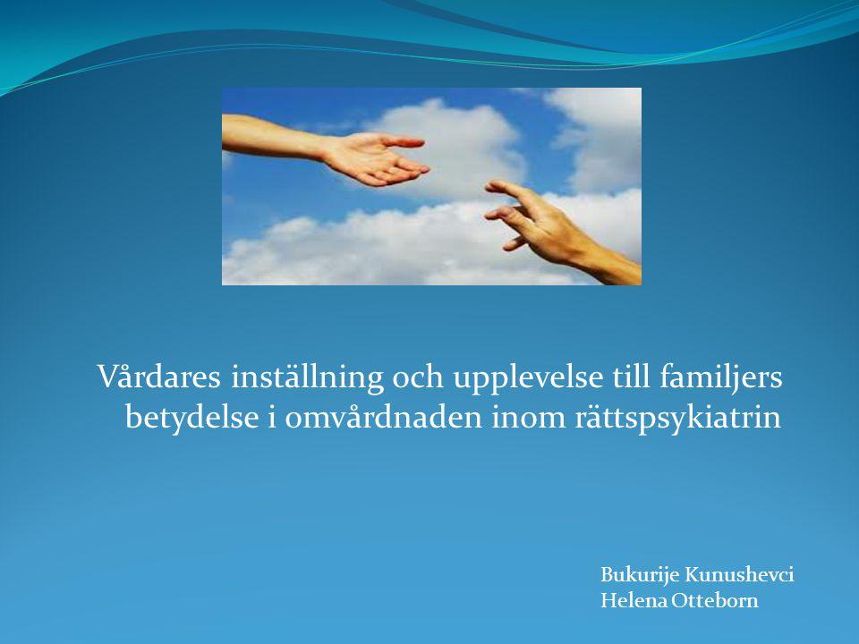 Vårdares inställning och upplevelse till familjers betydelse i omvårdnaden inom rättspsykiatrin