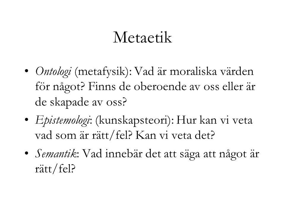 Metaetik Ontologi (metafysik): Vad är moraliska värden för något Finns de oberoende av oss eller är de skapade av oss