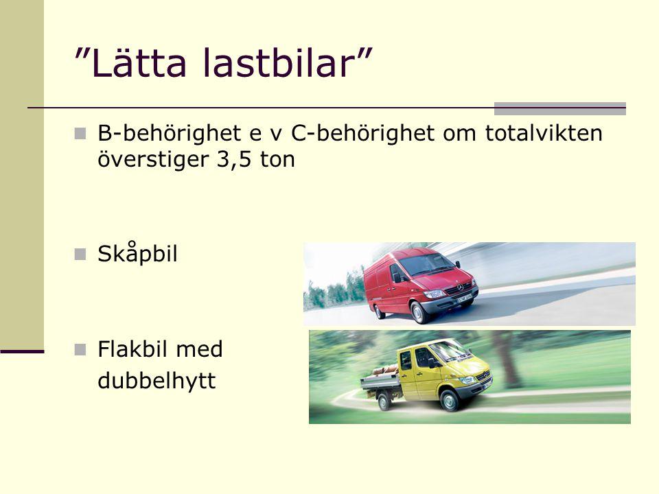 Lätta lastbilar B-behörighet e v C-behörighet om totalvikten överstiger 3,5 ton. Skåpbil. Flakbil med.