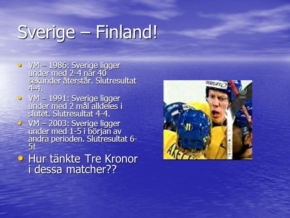 Sverige – Finland! Hur tänkte Tre Kronor i dessa matcher