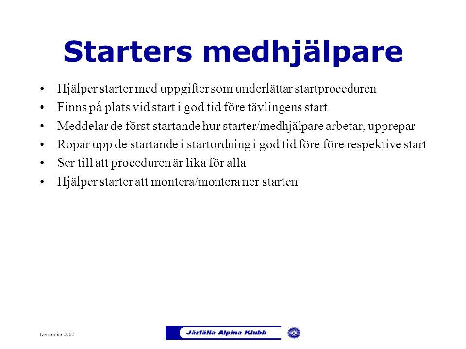 Starters medhjälpare Hjälper starter med uppgifter som underlättar startproceduren. Finns på plats vid start i god tid före tävlingens start.