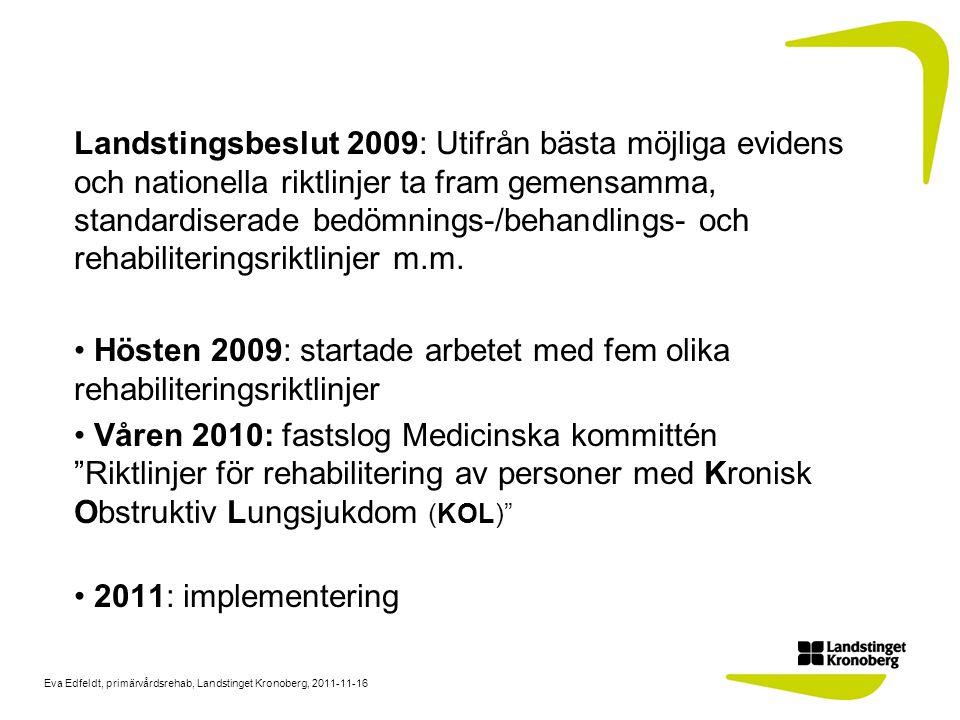 Landstingsbeslut 2009: Utifrån bästa möjliga evidens och nationella riktlinjer ta fram gemensamma, standardiserade bedömnings-/behandlings- och rehabiliteringsriktlinjer m.m.