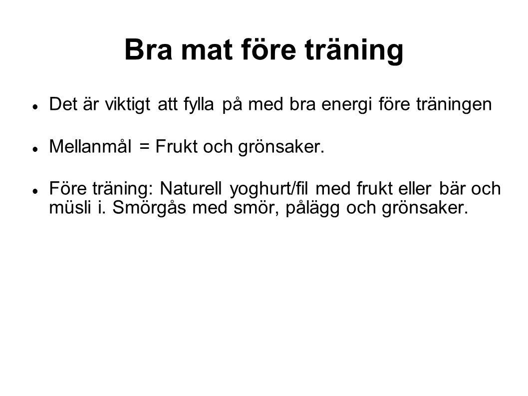 Bra mat före träning Det är viktigt att fylla på med bra energi före träningen. Mellanmål = Frukt och grönsaker.