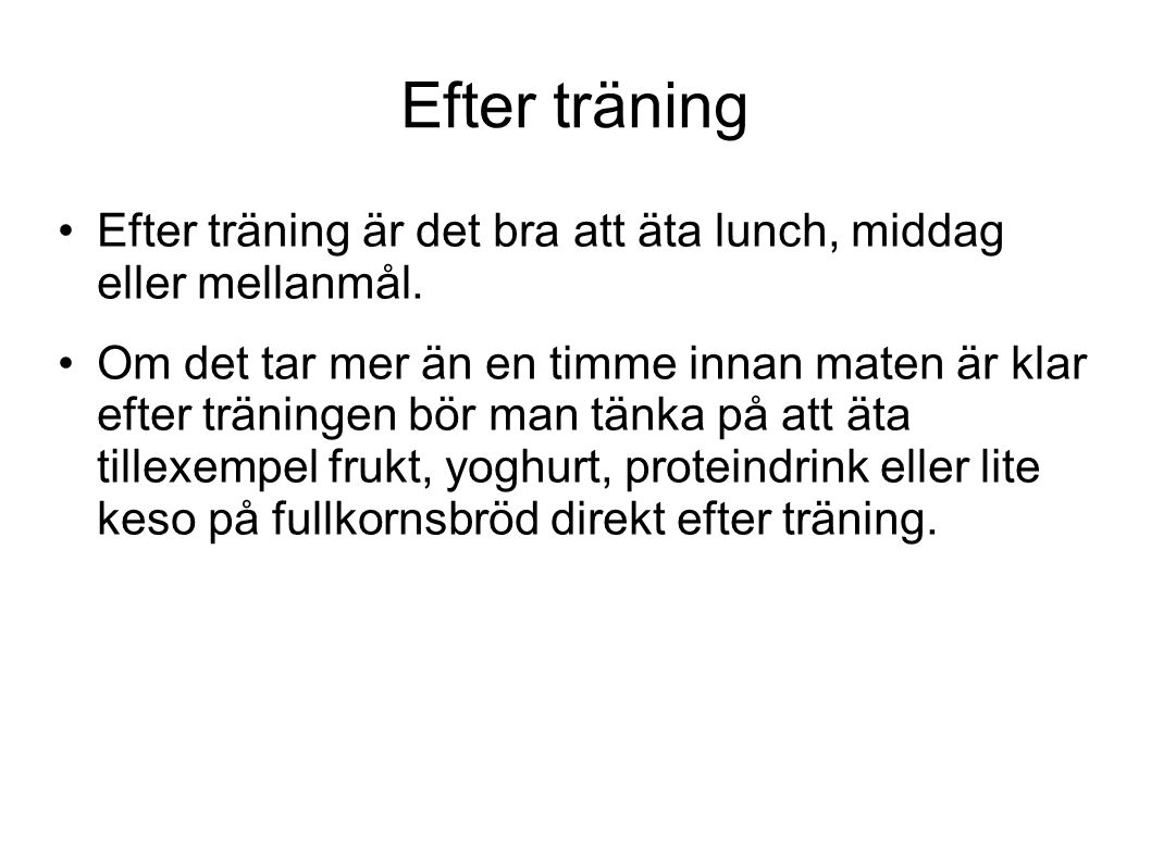Efter träning Efter träning är det bra att äta lunch, middag eller mellanmål.