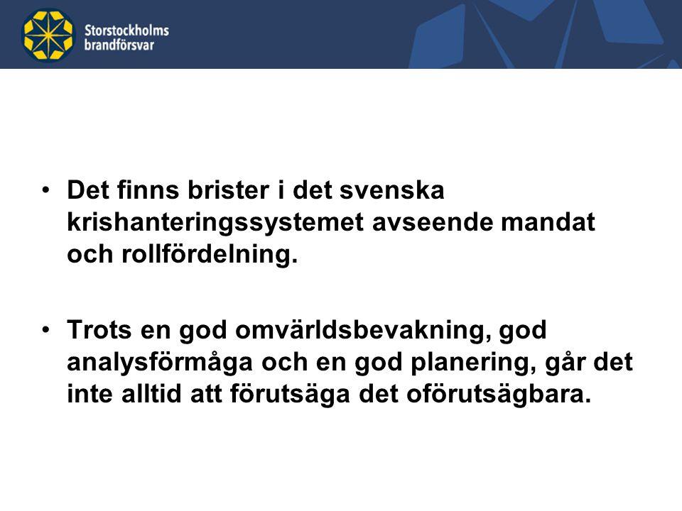 Det finns brister i det svenska krishanteringssystemet avseende mandat och rollfördelning.