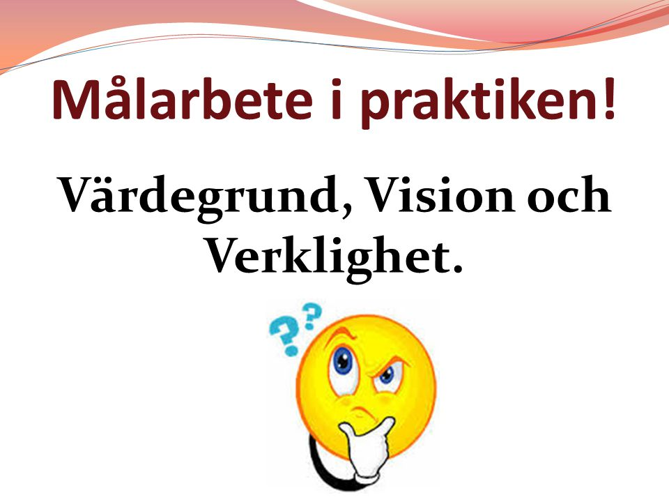 Värdegrund, Vision och Verklighet.