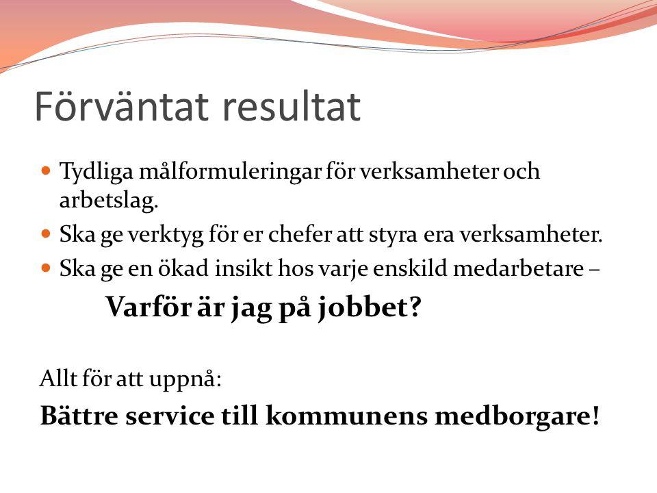 Förväntat resultat Bättre service till kommunens medborgare!