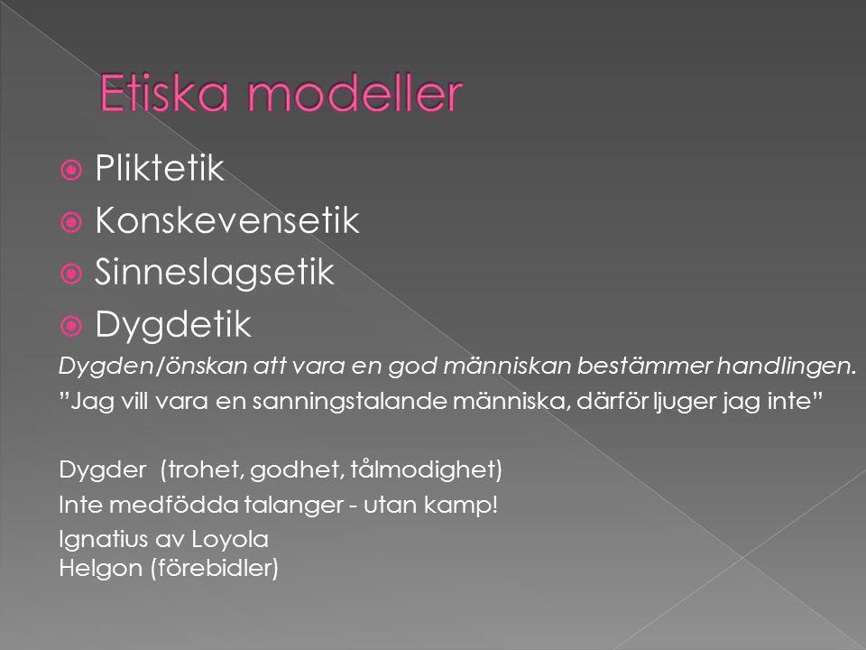Etiska modeller Pliktetik Konskevensetik Sinneslagsetik Dygdetik