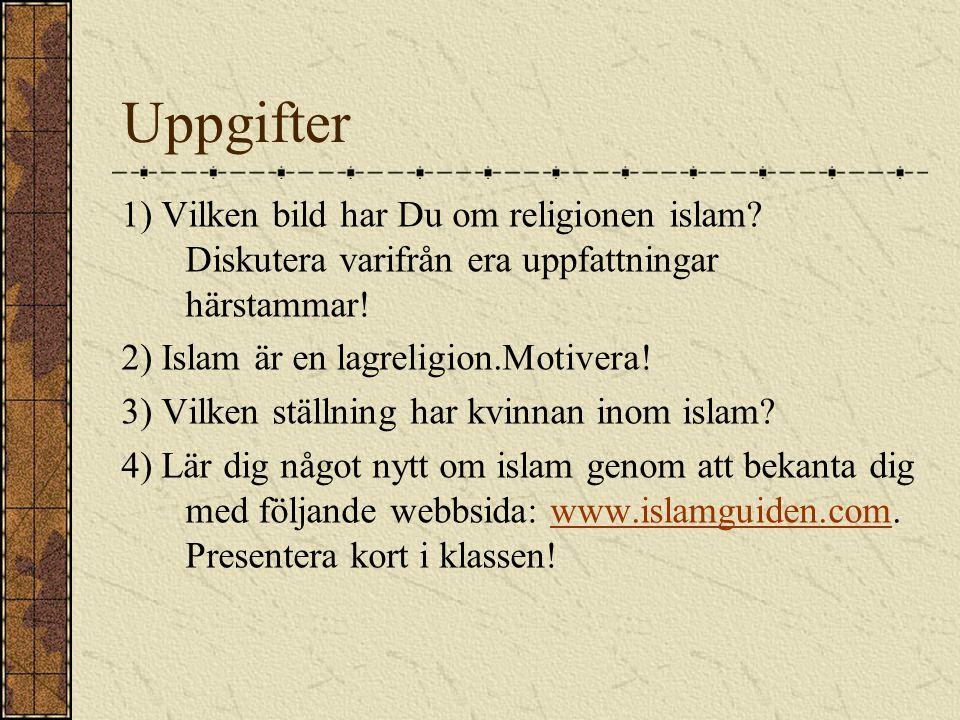 Uppgifter 1) Vilken bild har Du om religionen islam Diskutera varifrån era uppfattningar härstammar!