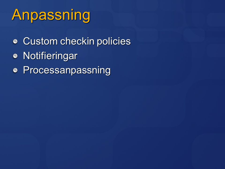 Anpassning Custom checkin policies Notifieringar Processanpassning