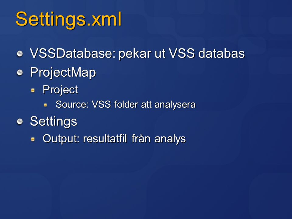 Settings.xml VSSDatabase: pekar ut VSS databas ProjectMap Settings
