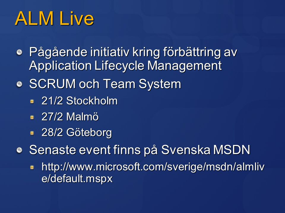 ALM Live Pågående initiativ kring förbättring av Application Lifecycle Management. SCRUM och Team System.