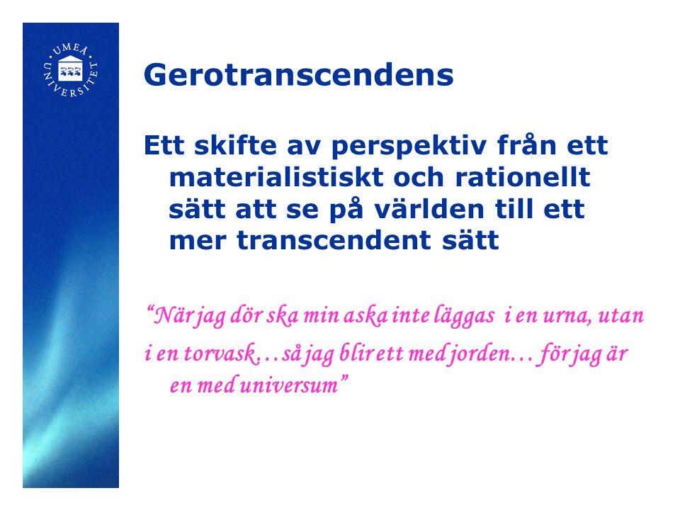 Gerotranscendens Ett skifte av perspektiv från ett materialistiskt och rationellt sätt att se på världen till ett mer transcendent sätt.