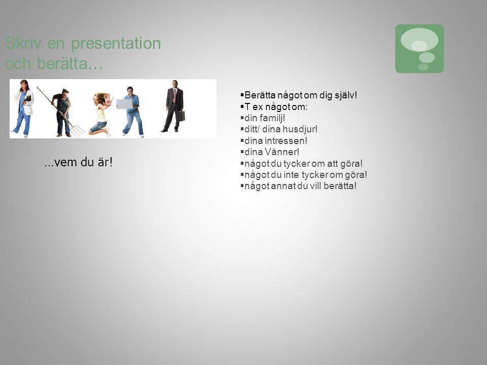 Skriv en presentation och berätta…