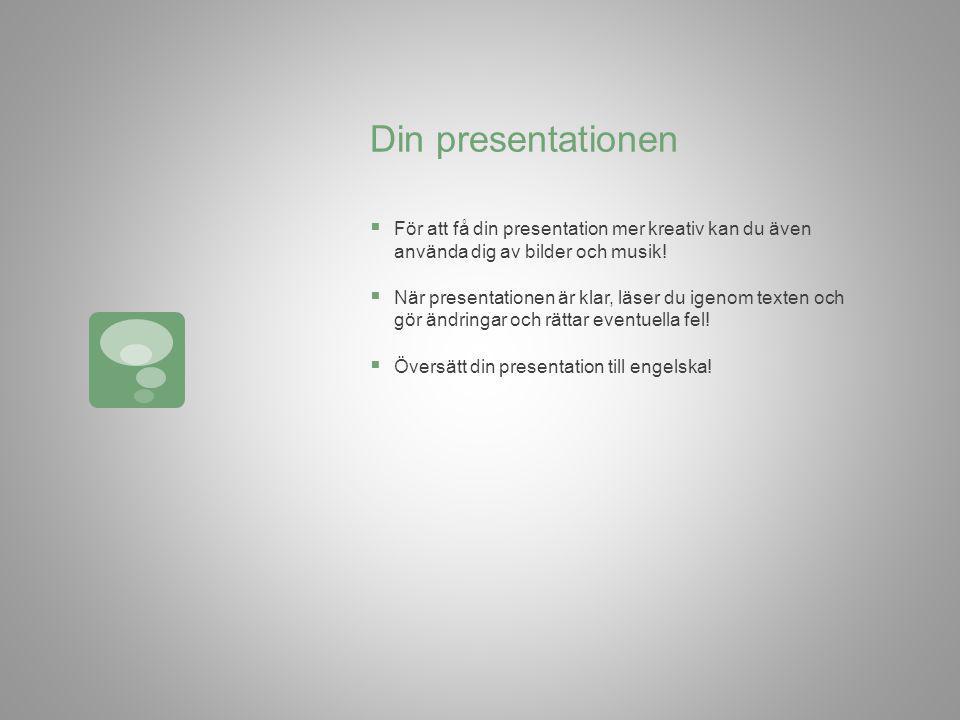 Din presentationen För att få din presentation mer kreativ kan du även använda dig av bilder och musik!