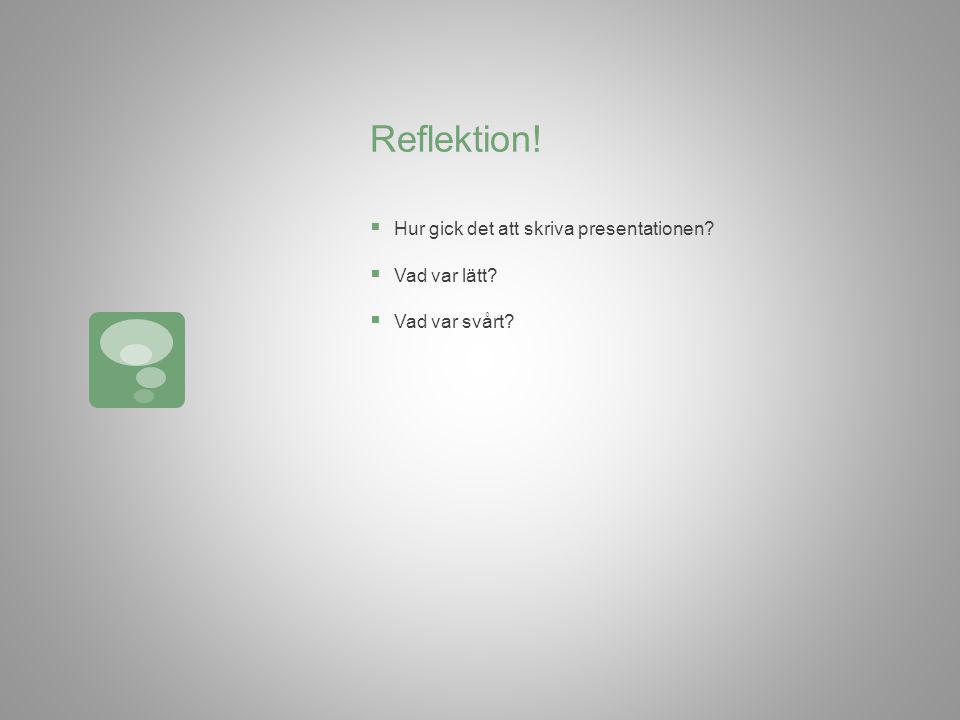 Reflektion! Hur gick det att skriva presentationen Vad var lätt