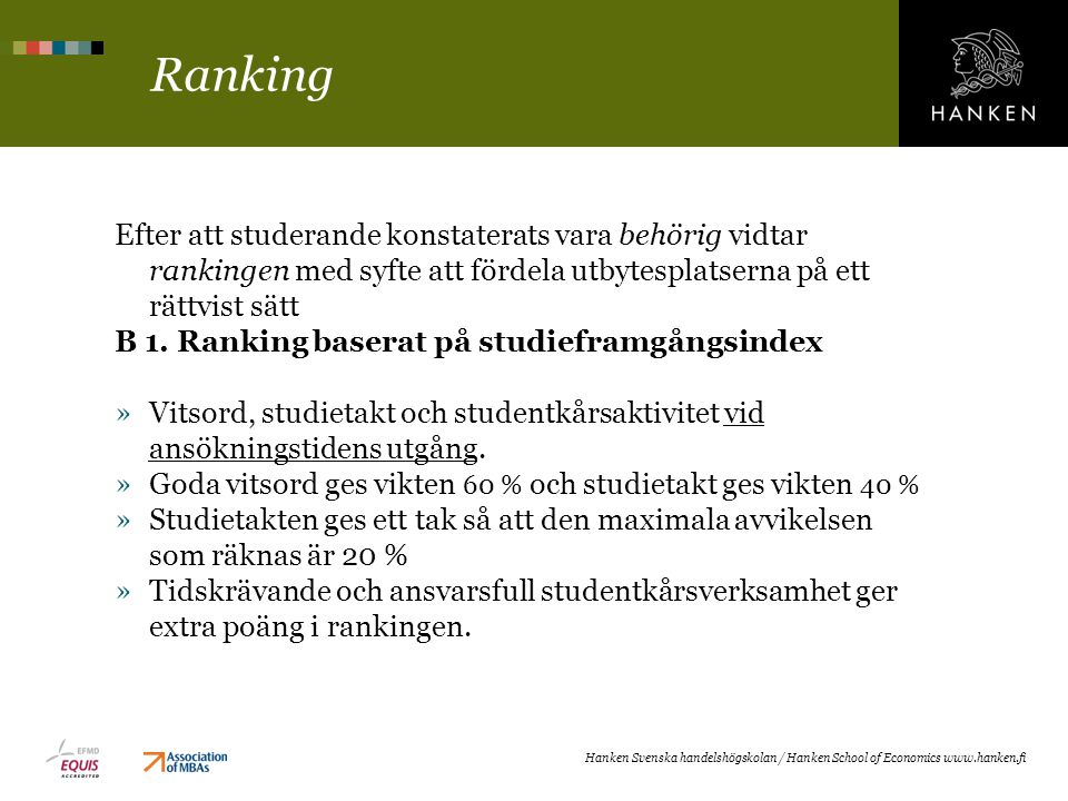 Ranking Efter att studerande konstaterats vara behörig vidtar rankingen med syfte att fördela utbytesplatserna på ett rättvist sätt.