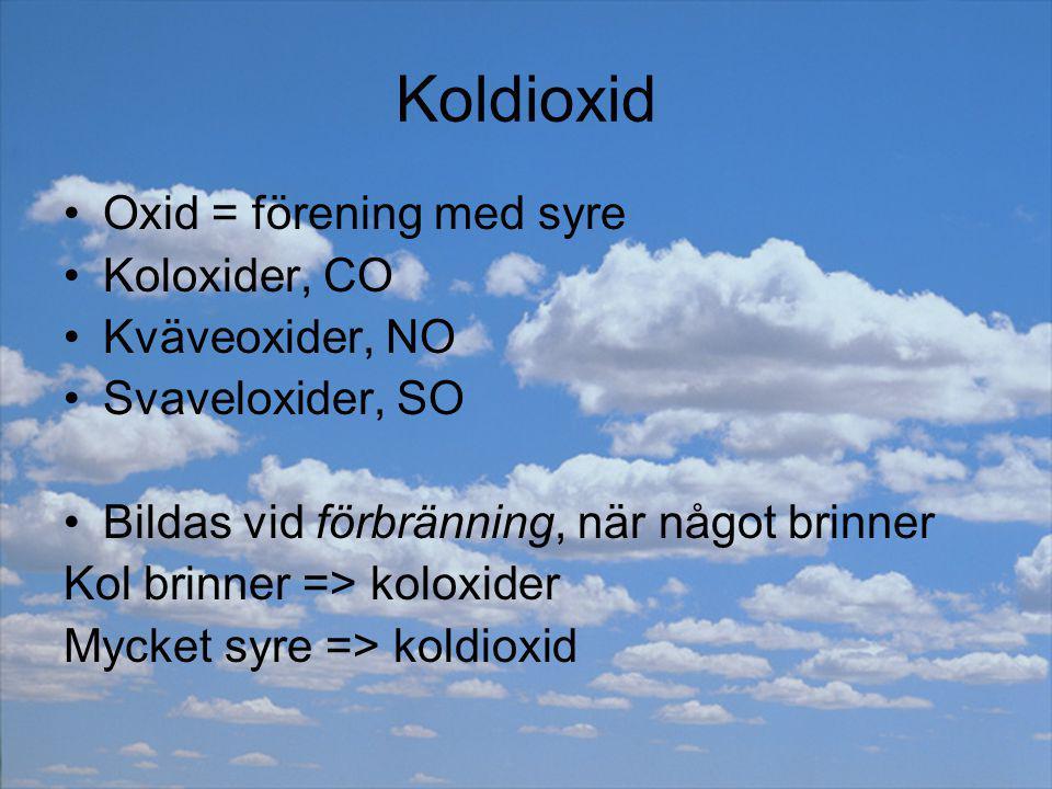 Koldioxid Oxid = förening med syre Koloxider, CO Kväveoxider, NO