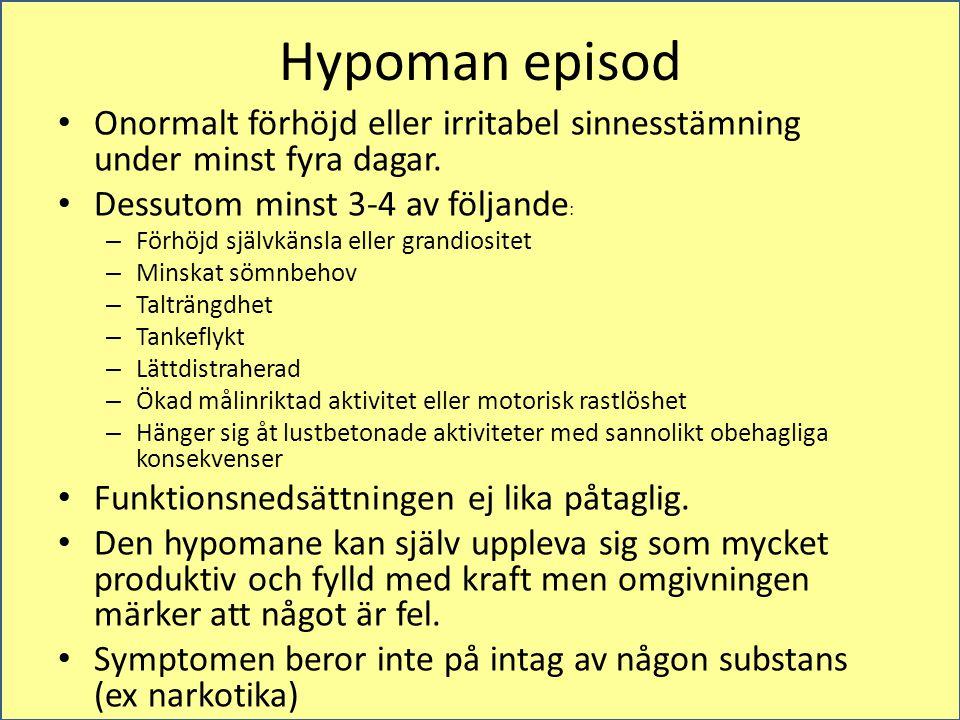 Hypoman episod Onormalt förhöjd eller irritabel sinnesstämning under minst fyra dagar. Dessutom minst 3-4 av följande: