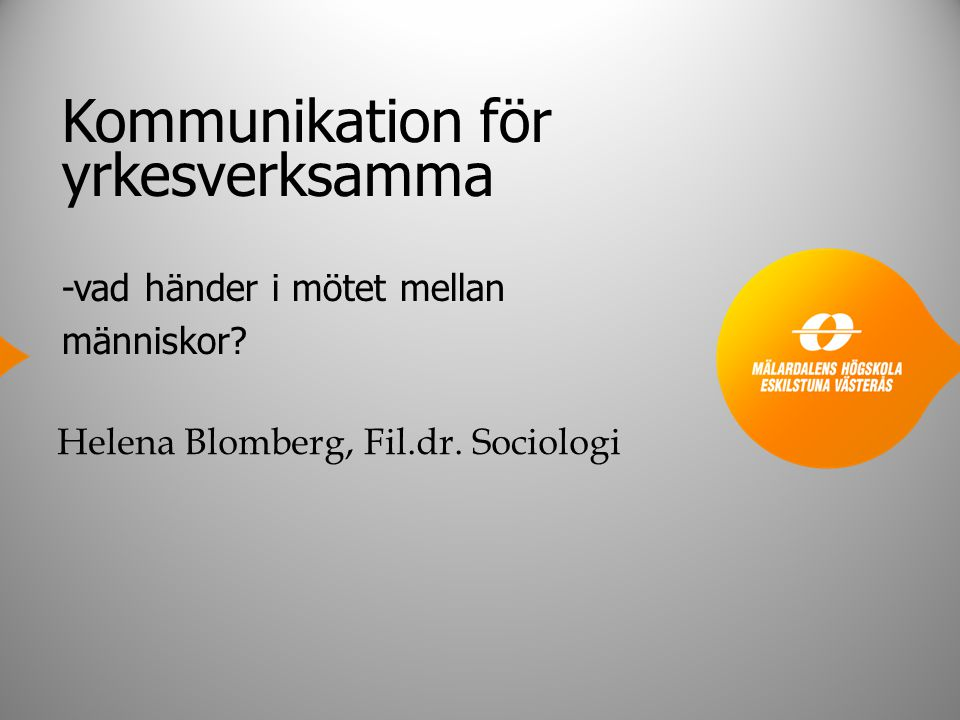 Kommunikation för yrkesverksamma -vad händer i mötet mellan människor