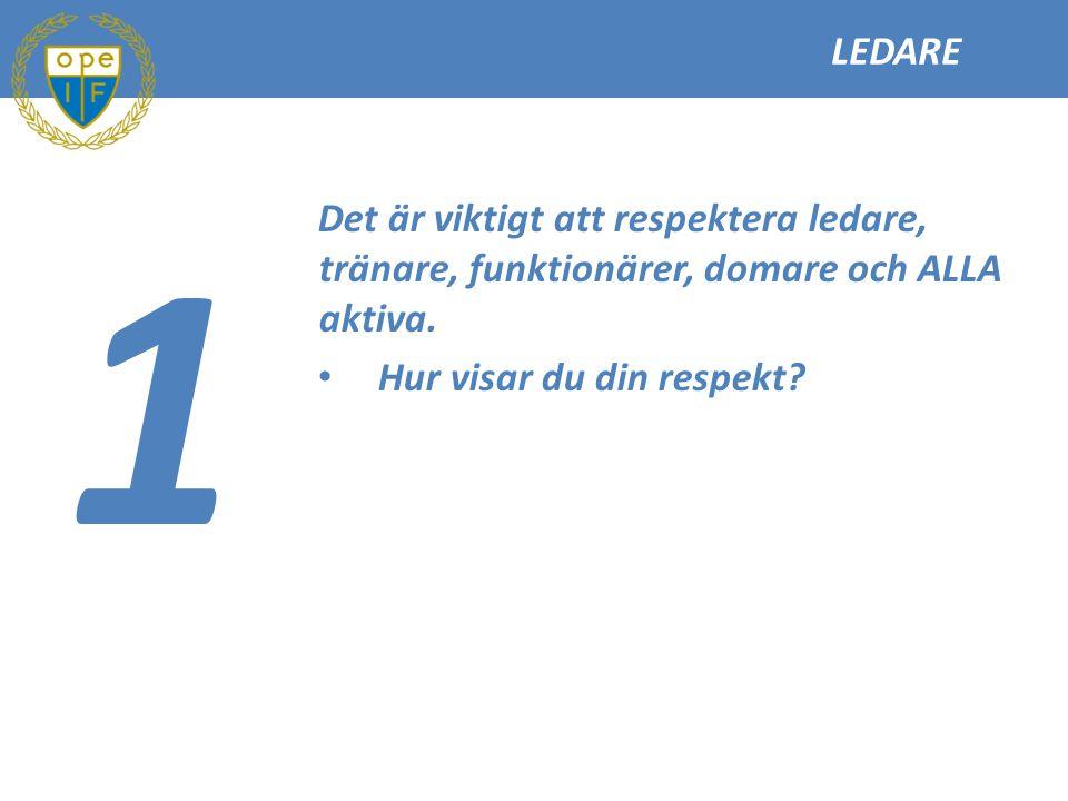 LEDARE 1. Det är viktigt att respektera ledare, tränare, funktionärer, domare och ALLA aktiva.
