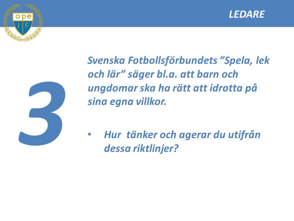 LEDARE 3. Svenska Fotbollsförbundets Spela, lek och lär säger bl.a. att barn och ungdomar ska ha rätt att idrotta på sina egna villkor.