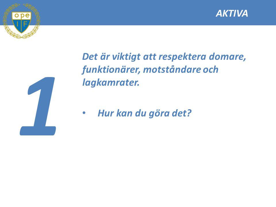 AKTIVA 1. Det är viktigt att respektera domare, funktionärer, motståndare och lagkamrater.