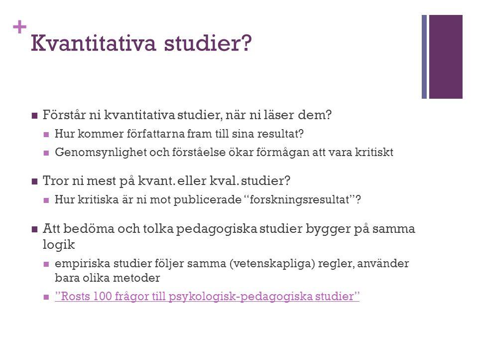 Kvantitativa studier Förstår ni kvantitativa studier, när ni läser dem Hur kommer författarna fram till sina resultat