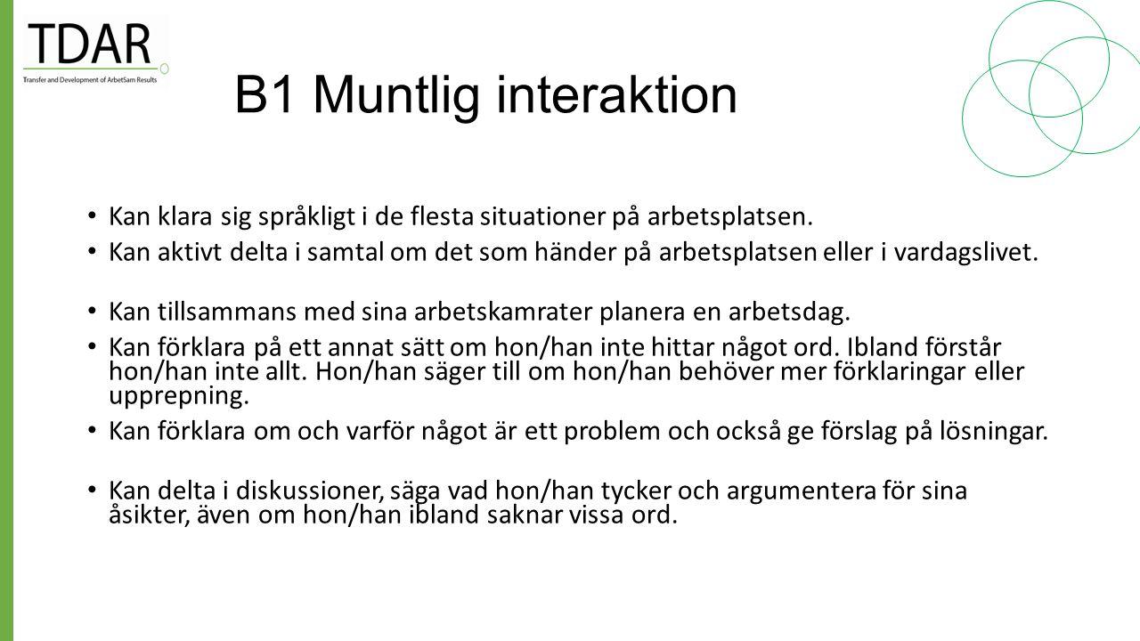 B1 Muntlig interaktion Kan klara sig språkligt i de flesta situationer på arbetsplatsen.