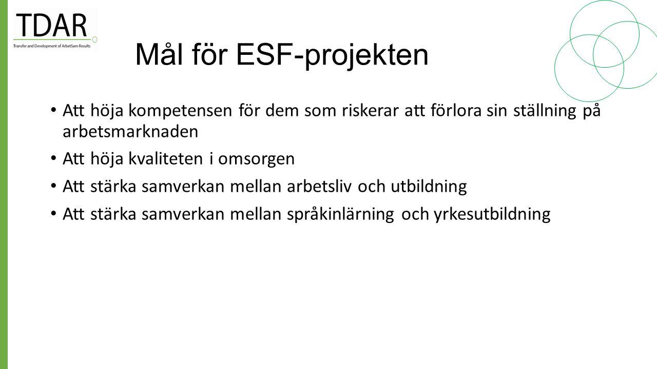 Mål för ESF-projekten Att höja kompetensen för dem som riskerar att förlora sin ställning på arbetsmarknaden.
