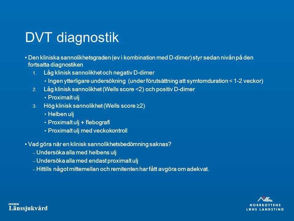 DVT diagnostik Den kliniska sannolikhetsgraden (ev i kombination med D-dimer) styr sedan nivån på den fortsatta diagnostiken.
