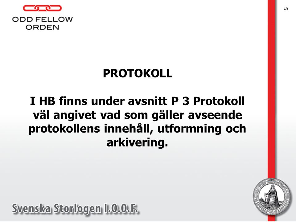PROTOKOLL I HB finns under avsnitt P 3 Protokoll väl angivet vad som gäller avseende protokollens innehåll, utformning och arkivering.
