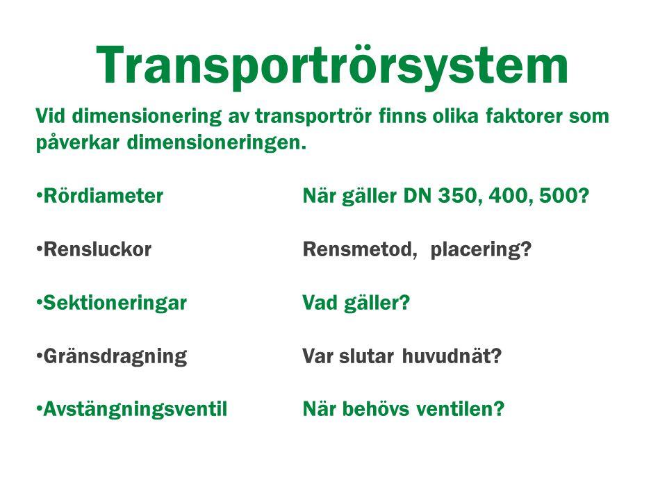 Transportrörsystem Vid dimensionering av transportrör finns olika faktorer som påverkar dimensioneringen.