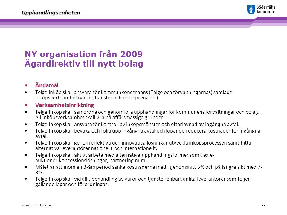 NY organisation från 2009 Ägardirektiv till nytt bolag
