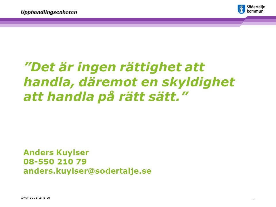 Det är ingen rättighet att handla, däremot en skyldighet att handla på rätt sätt. Anders Kuylser 08-550 210 79 anders.kuylser@sodertalje.se